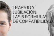 TRABAJO Y JUBILACIÓN: LAS 6 FÓRMULAS DE COMPATIBILIDAD